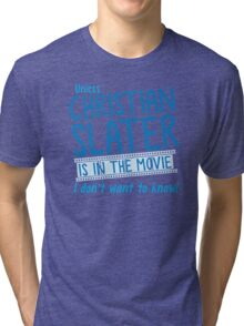 Unless Christian Slater is in the movie, I don't want to know! Tri-blend T-Shirt