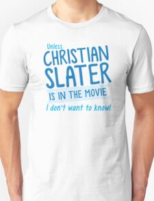 Unless Christian Slater is in the movie, I don't want to know! T-Shirt
