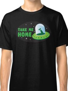 Take me HOME with cute Alien spacecraft Classic T-Shirt