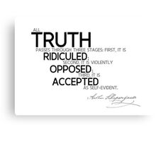 truth is ridiculed, opposed, accepted - schopenhauer Canvas Print