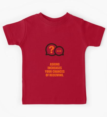 Asking Increases your chances of receiving - Business Quotes Kids Tee