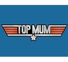 TOP MUM Parody - Mother's Day & Mom's Birthday Gift! Photographic Print