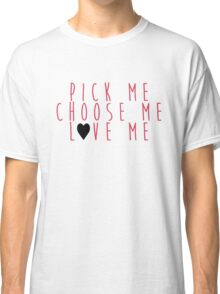 Grey's Anatomy - Pick Me, Choose Me, Love Me Classic T-Shirt