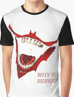 why so serious? Graphic T-Shirt