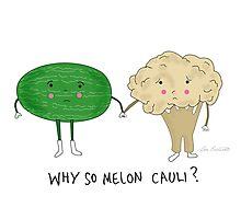 Why So Melon Cauli? Photographic Print