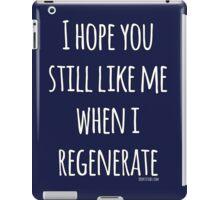Doctor Who - I hope you still like me when I regenerate iPad Case/Skin