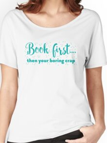 Book first ... then your boring crap Women's Relaxed Fit T-Shirt