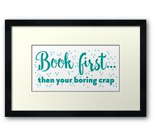 Book first ... then your boring crap Framed Print