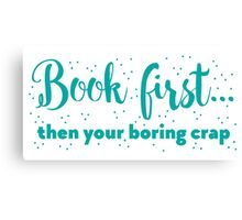 Book first ... then your boring crap Canvas Print