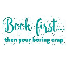 Book first ... then your boring crap Photographic Print