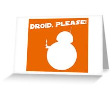 Droid, Please! Greeting Card