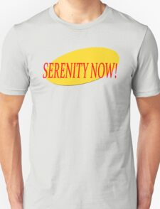 Serenity Now! Unisex T-Shirt