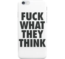 FUCK WHAT THE THINK iPhone Case/Skin