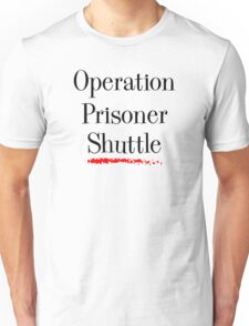 Operation Prisoner Shuttle Unisex T-Shirt