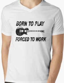 Born To Play, Forced To Work Mens V-Neck T-Shirt
