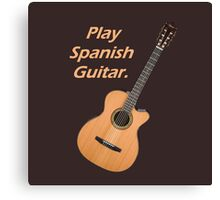 Play Spanish Guitar Canvas Print