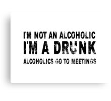 I'm Not An Alcoholic Canvas Print