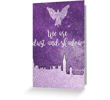 We are dust and shadows Greeting Card