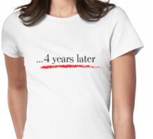 4 years later... Womens Fitted T-Shirt