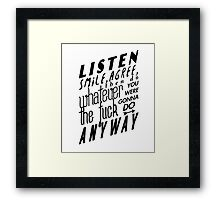 Listen, smile, agree, then do whatever the fuck you were gonna do anyway Framed Print