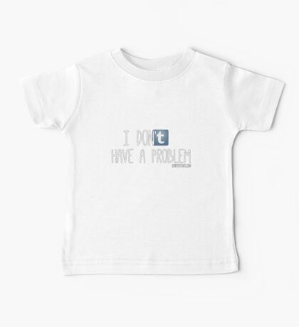 Tumblr: I don't have a problem Baby Tee