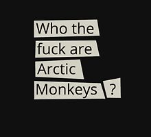 Who the f*ck are Arctic Monkeys? Unisex T-Shirt