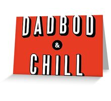 DAD BOD AND CHILL Parody - Father's Day & Dad's Birthday Gift Greeting Card