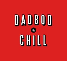 DAD BOD AND CHILL Parody - Father's Day & Dad's Birthday Gift Unisex T-Shirt