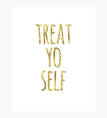 Funny Treat Yo Self Quote Faux Gold Photographic Print