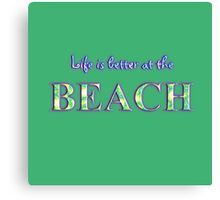 Life is better at the beach 1 Canvas Print