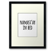 Namastay in Bed Funny Typography Quote Framed Print