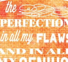 I See The Perfection In All My Flaws And In All My Genius  Sticker