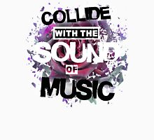 Collide with the Sound of Music Unisex T-Shirt