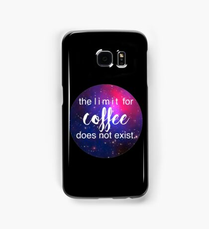 The Limit For Coffee Does Not Exist Samsung Galaxy Case/Skin