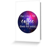 The Limit For Coffee Does Not Exist Greeting Card