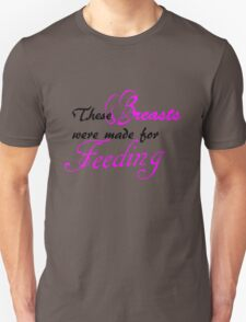 These Breasts were made for Feeding T-Shirt