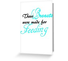 These Breasts were made for Feeding Greeting Card
