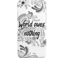 The world owes you nothing iPhone Case/Skin
