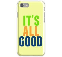 it's all good iPhone Case/Skin