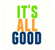 it's all good Art Print