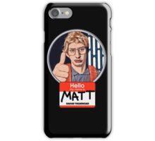 Hello my name is Matt iPhone Case/Skin