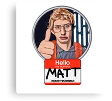Hello my name is Matt Canvas Print