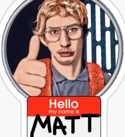 Hello my name is Matt Sticker