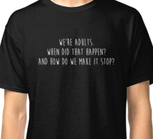Grey's Anatomy - We're Adults, How do we make it stop? Black Classic T-Shirt