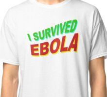 I SURVIVED EBOLA Classic T-Shirt