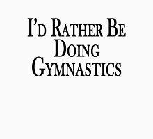 Rather Be Doing Gymnastics Unisex T-Shirt