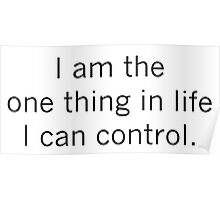 I Am the One Thing in Life I Can Control Poster