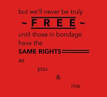 But We'll Never Be Truly Free... Unisex T-Shirt