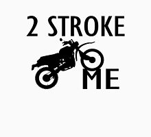 2 Stroke Me Dirt Bike Unisex T-Shirt