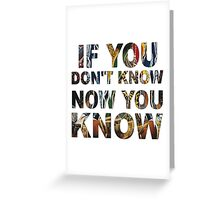 IF YA DON'T KNOW..  Greeting Card
